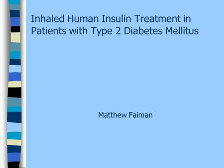 Inhaled Human Insulin Treatment in Patients with Type 2 Diabetes Mellitus Matthew Faiman.
