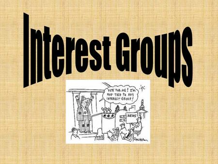 Interest Groups Political interest groups pursue two general objectives: 1. They seek new positive benefits to promote the group's interest. 2. They.