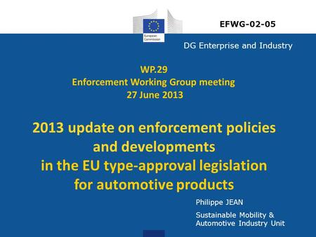 DG Enterprise and Industry Philippe JEAN Sustainable Mobility & Automotive Industry Unit WP.29 Enforcement Working Group meeting 27 June 2013 2013 update.