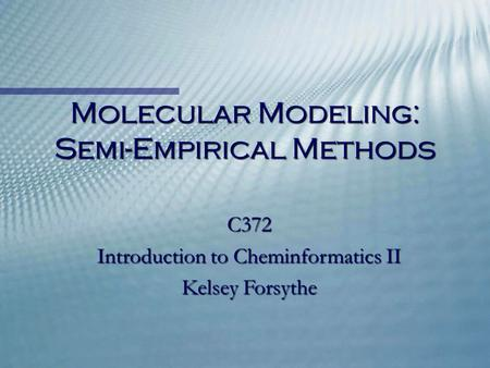 Molecular Modeling: Semi-Empirical Methods C372 Introduction to Cheminformatics II Kelsey Forsythe.