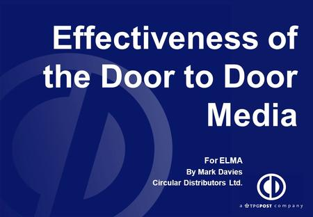 Effectiveness of the Door to Door Media For ELMA By Mark Davies Circular Distributors Ltd.