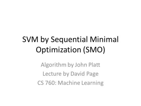 SVM by Sequential Minimal Optimization (SMO)