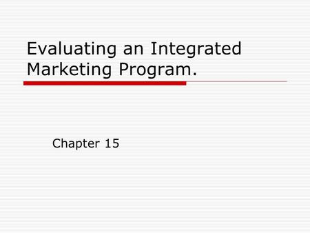 Evaluating an Integrated Marketing Program.