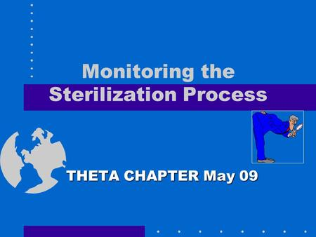 Monitoring the Sterilization Process THETA CHAPTER May 09.