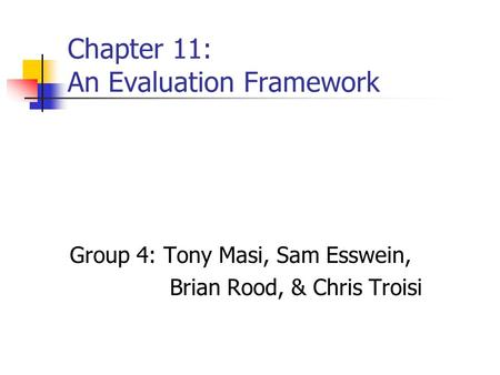 Chapter 11: An Evaluation Framework Group 4: Tony Masi, Sam Esswein, Brian Rood, & Chris Troisi.
