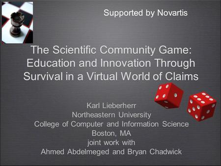 The Scientific Community Game: Education and Innovation Through Survival in a Virtual World of Claims Karl Lieberherr Northeastern University College of.