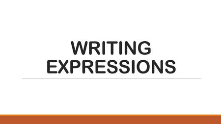 WRITING EXPRESSIONS. Write the expression just like it is read. The only exception is Phrases with 'than' in which the numbers are reversed. LESSON 3.2.