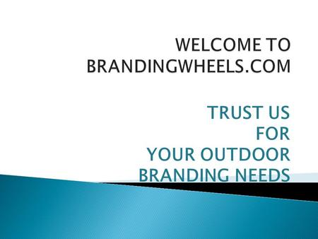 "TRUST US FOR YOUR OUTDOOR BRANDING NEEDS.  "" LET THE WORLD KNOW YOUR BRAND""  Welcome to the world of BRANDING WHEELS, a product of HERITOR MEDIA CREATIONS."