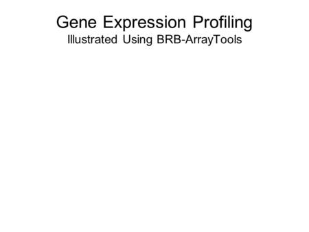 Gene Expression Profiling Illustrated Using BRB-ArrayTools.