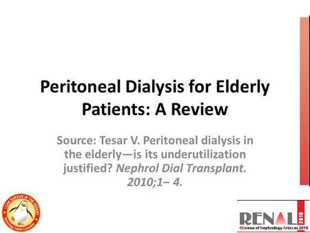 Peritoneal Dialysis for Elderly Patients: A Review Source: Tesar V. Peritoneal dialysis in the elderly—is its underutilization justified? Nephrol Dial.