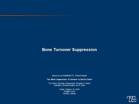 "Bone Turnover Suppression Based on an ASBMR/ECTS Clincal Debate ""Too Much Suppression of Turnover Is Bad for Bone"" Co-Chairs: Socrates Papapoulos, Douglas."