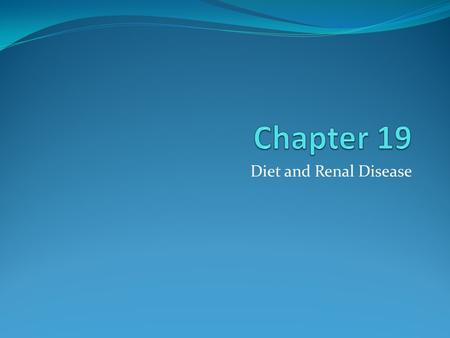 Diet and Renal Disease. Objectives Describe work of kidneys in general terms Discuss common causes of renal disease Explain why the following are sometimes.