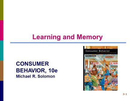 Learning and Memory 3-1 CONSUMER BEHAVIOR, 10e Michael R. Solomon.