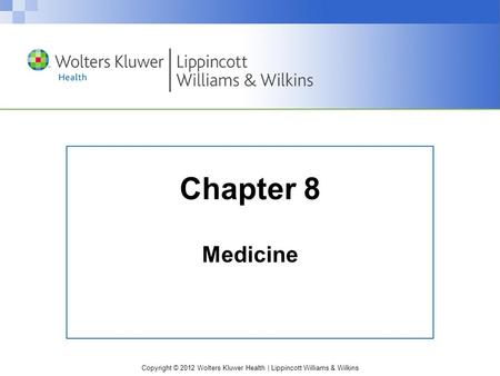 Copyright © 2012 Wolters Kluwer Health | Lippincott Williams & Wilkins Chapter 8 Medicine.