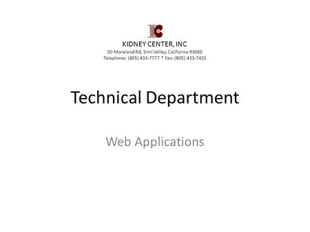 Technical Department Web Applications KIDNEY CENTER, INC 50 Moreland Rd, Simi Valley, California 93065 Telephone: (805) 433-7777 * Fax: (805) 433-7431.
