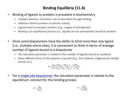 Binding Equilibria (11.6) Binding of ligands to proteins is prevalent in biochemistry – Catalytic behavior of proteins can be described through binding.