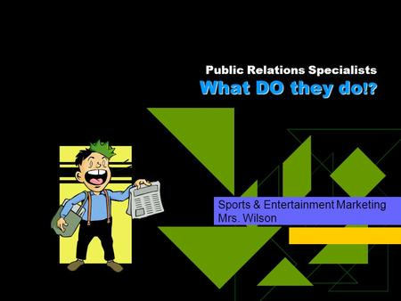What DO they do !? Public Relations Specialists What DO they do !? Sports & Entertainment Marketing Mrs. Wilson.