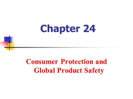 Chapter 24 Consumer Protection and Global Product Safety.