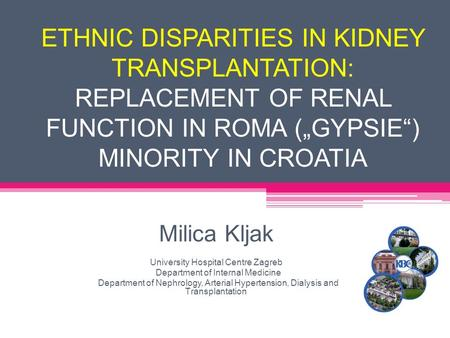 "ETHNIC DISPARITIES IN KIDNEY TRANSPLANTATION: REPLACEMENT OF RENAL FUNCTION IN ROMA (""GYPSIE"") MINORITY IN CROATIA Milica Kljak University Hospital Centre."