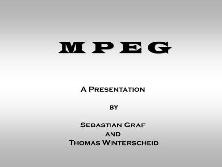 M P E G A Presentation by Sebastian Graf and Thomas Winterscheid.