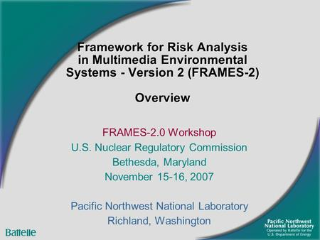 Framework for Risk Analysis in Multimedia Environmental Systems - Version 2 (FRAMES-2) Overview FRAMES-2.0 Workshop U.S. Nuclear Regulatory Commission.