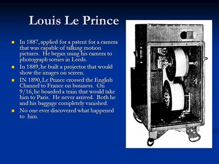 Louis Le Prince In 1887, applied for a patent for a camera that was capable of talking motion pictures. He began using his camera to photograph scenes.