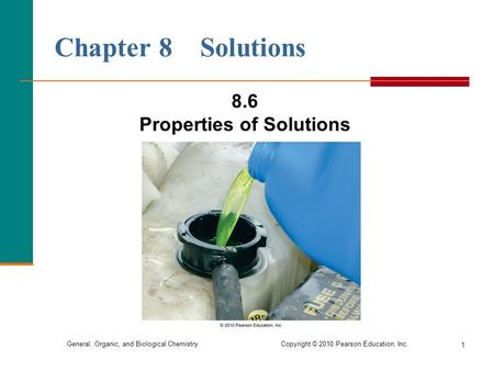 General, Organic, and Biological Chemistry Copyright © 2010 Pearson Education, Inc. 1 Chapter 8 Solutions 8.6 Properties of Solutions.