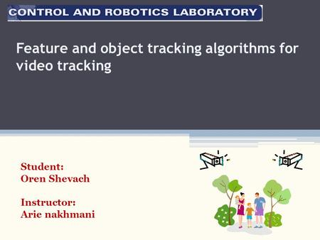 Feature and object tracking algorithms for video tracking Student: Oren Shevach Instructor: Arie nakhmani.