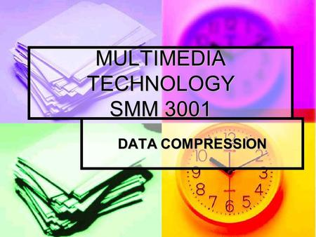 MULTIMEDIA TECHNOLOGY SMM 3001 DATA COMPRESSION. In this chapter The basic principles for compressing data The basic principles for compressing data Data.