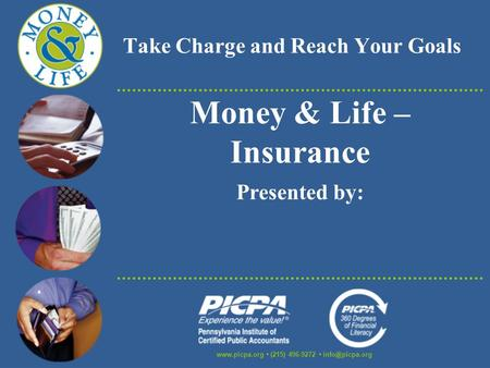 Take Charge and Reach Your Goals  (215) 496-9272 Money & Life – Insurance Presented by: