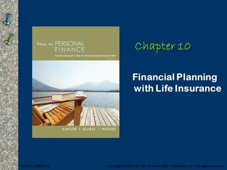 Chapter 10 Financial Planning with Life Insurance Copyright © 2010 by The McGraw-Hill Companies, Inc. All rights reserved.McGraw-Hill/Irwin.