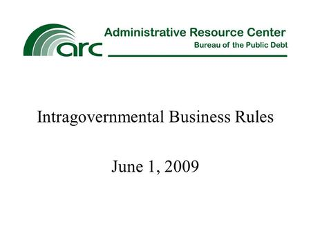 Intragovernmental Business Rules June 1, 2009. Office of Management and Budget (OMB) Bulletin 2007- 03 regarding intragovernmental business rules became.