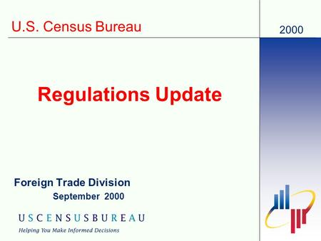 2000 U.S. Census Bureau Regulations Update Foreign Trade Division September 2000.