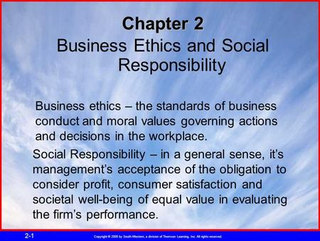 Copyright © 2005 by South-Western, a division of Thomson Learning, Inc. All rights reserved. 2-1 Chapter 2 Business Ethics and Social Responsibility Business.