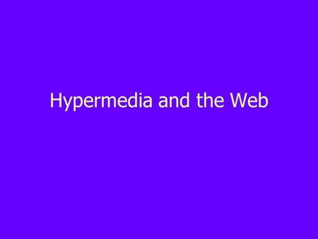 "Hypermedia and the Web. Bush's Hypertext Vision Vannevar Bush, 1945 ""As We May Think"" Vision of post-war activities, Memex ""…when one of these items is."