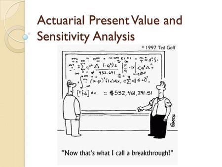 Actuarial Present Value and Sensitivity Analysis.