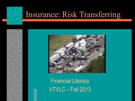 Insurance: Risk Transferring Financial Literacy VTVLC – Fall 2013.