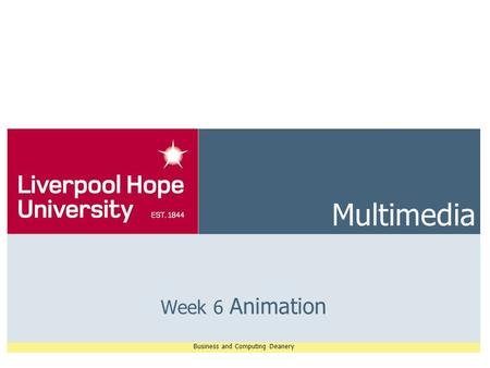 Business and Computing Deanery Multimedia Week 6 Animation.