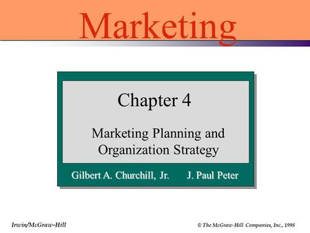 Irwin/McGraw-Hill © The McGraw-Hill Companies, Inc., 1998 Gilbert A. Churchill, Jr. J. Paul Peter Chapter 4 Marketing Planning and Organization Strategy.