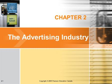 2-1 Copyright © 2009 Pearson Education Canada CHAPTER 2 The Advertising Industry.