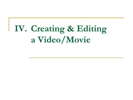 IV.Creating & Editing a Video/Movie. Editing Techniques To open a project On the File menu, click Open Project. In the File name box, locate the saved.