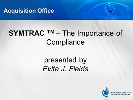 1 Acquisition Office SYMTRAC TM – The Importance of Compliance presented by Evita J. Fields.