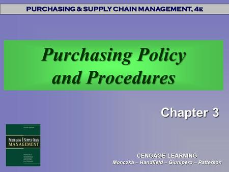 PURCHASING & SUPPLY CHAIN MANAGEMENT, 4e CENGAGE LEARNING Monczka – Handfield – Giunipero – Patterson Purchasing <strong>Policy</strong> and Procedures Chapter 3.