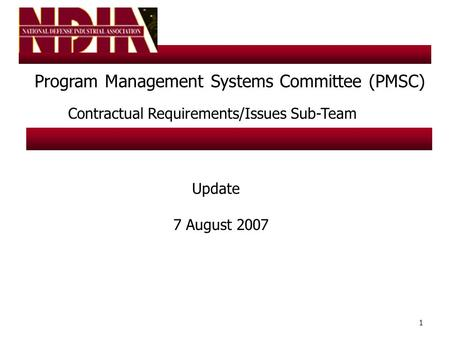 1 Program Management Systems Committee (PMSC) Contractual Requirements/Issues Sub-Team Update 7 August 2007.