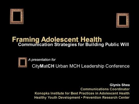 Glynis Shea Communications Coordinator Konopka <strong>Institute</strong> for Best Practices in Adolescent Health Healthy Youth Development Prevention <strong>Research</strong> Center A.