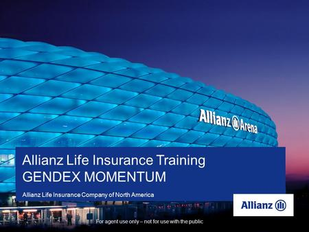 For agent use only – not for use with the public Mission: Allianz Life is the leading innovator of financial solutions for consumers who want protection,