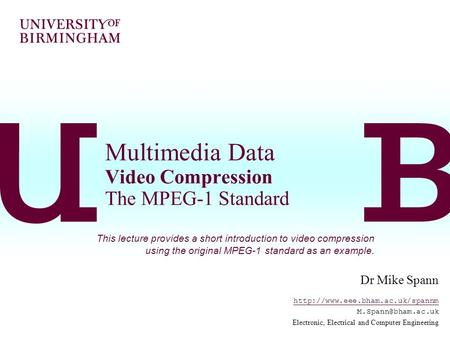 Multimedia Data Video Compression The MPEG-1 Standard Dr Mike Spann  Electronic, Electrical and Computer.