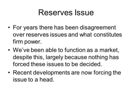 Reserves Issue For years there has been disagreement over reserves issues and what constitutes firm power. We've been able to function as a market, despite.