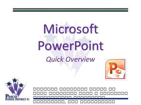 Microsoft PowerPoint Quick Overview Putting students first to make learning last a lifetime Celebrating academics, diversity, and innovation.
