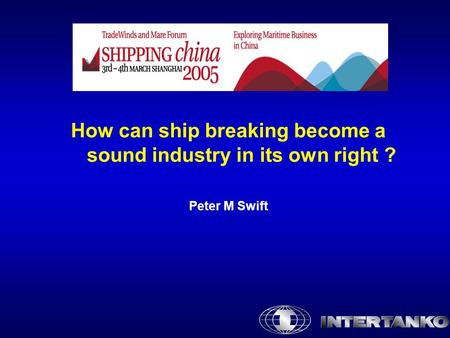 How can ship breaking become a sound industry in its own right ? Peter M Swift.